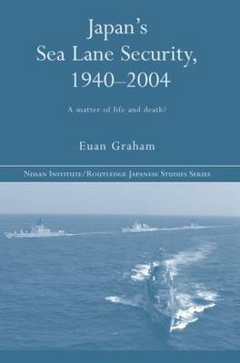 Japan's Sea Lane Security: A Matter of Life and Death? - Nissan Institute/Routledge Japanese Studies (Paperback)