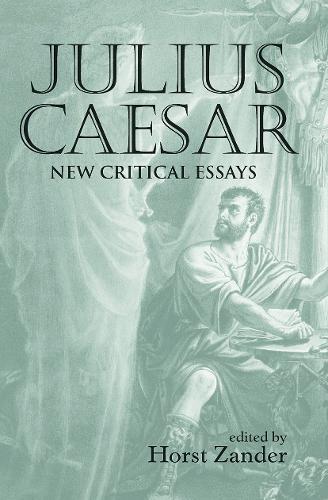 Julius Caesar: New Critical Essays - Shakespeare Criticism (Paperback)