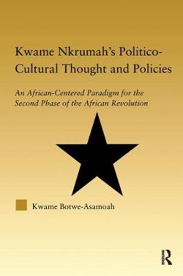 Kwame Nkrumah's Politico-Cultural Thought and Politics: An African-Centered Paradigm for the Second Phase of the African Revolution - African Studies (Paperback)