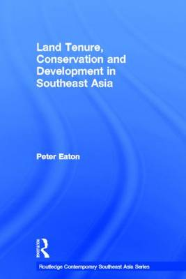 Land Tenure, Conservation and Development in Southeast Asia - Routledge Contemporary Southeast Asia Series (Paperback)