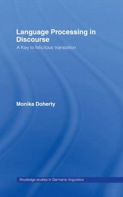 Language Processing in Discourse: A Key to Felicitous Translation - Routledge Studies in Germanic Linguistics (Paperback)