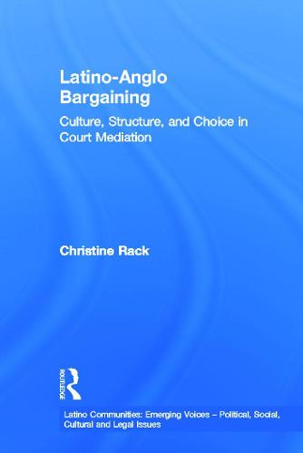 Latino-Anglo Bargaining: Culture, Structure and Choice in Court Mediation - Latino Communities: Emerging Voices - Political, Social, Cultural and Legal Issues (Paperback)