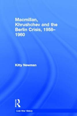Macmillan, Khrushchev and the Berlin Crisis, 1958-1960 - Cold War History (Paperback)