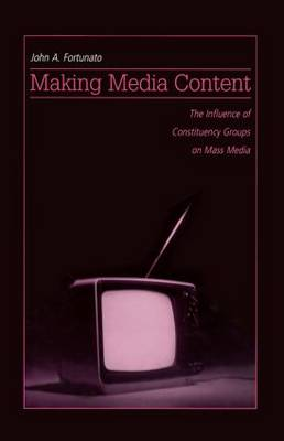 Making Media Content: The Influence of Constituency Groups on Mass Media - Routledge Communication Series (Paperback)