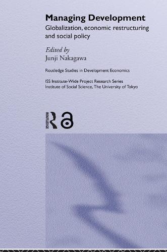 Managing Development: Globalization, Economic Restructuring and Social Policy - Routledge Studies in Development Economics (Paperback)