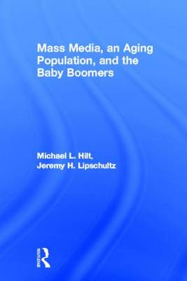 Mass Media, An Aging Population, and the Baby Boomers - Routledge Communication Series (Paperback)