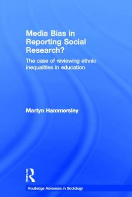 Media Bias in Reporting Social Research?: The Case of Reviewing Ethnic Inequalities in Education - Routledge Advances in Sociology (Paperback)