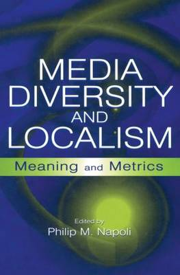Media Diversity and Localism: Meaning and Metrics - Routledge Communication Series (Paperback)