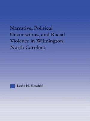 Narrative, Political Unconscious and Racial Violence in Wilmington, North Carolina - Studies in American Popular History and Culture (Paperback)