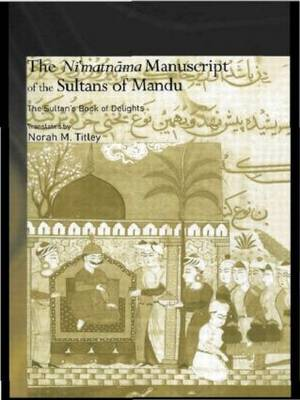 The Ni'matnama Manuscript of the Sultans of Mandu: The Sultan's Book of Delights - Routledge Studies in South Asia (Paperback)