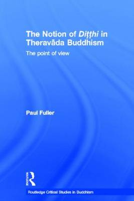 The Notion of Ditthi in Theravada Buddhism: The Point of View - Routledge Critical Studies in Buddhism (Paperback)