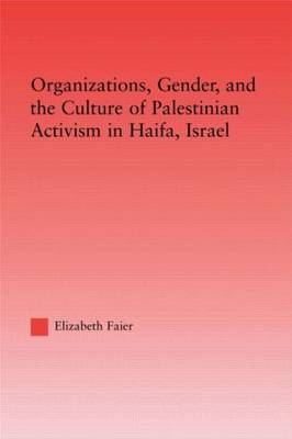 Organizations, Gender and the Culture of Palestinian Activism in Haifa, Israel - Middle East Studies: History, Politics & Law (Paperback)