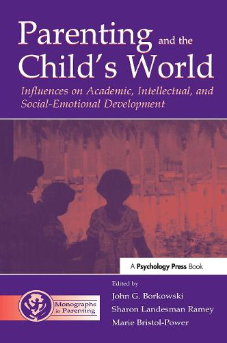 Parenting and the Child's World: Influences on Academic, Intellectual, and Social-emotional Development - Monographs in Parenting Series (Paperback)