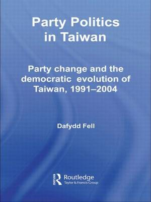 Party Politics in Taiwan: Party Change and the Democratic Evolution of Taiwan, 1991-2004 - Politics in Asia (Paperback)