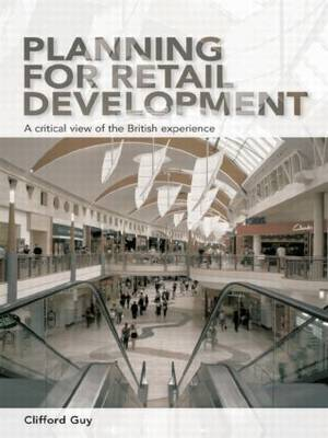 Planning for Retail Development: A Critical View of the British Experience (Paperback)