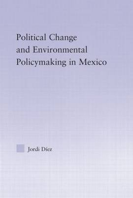 Political Change and Environmental Policymaking in Mexico (Paperback)