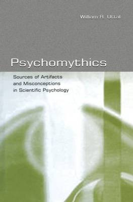 Psychomythics: Sources of Artifacts and Misconceptions in Scientific Psychology (Paperback)