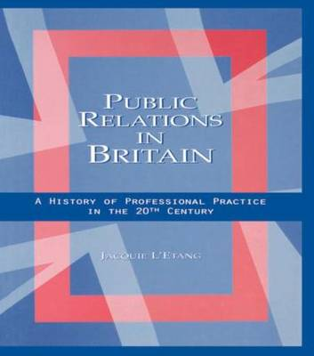 Public Relations in Britain: A History of Professional Practice in the Twentieth Century (Paperback)
