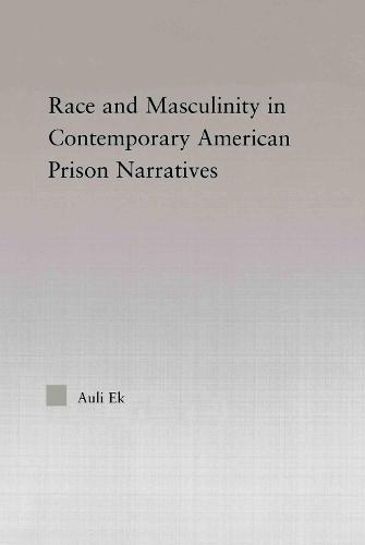 Race and Masculinity in Contemporary American Prison Novels - Studies in African American History and Culture (Paperback)