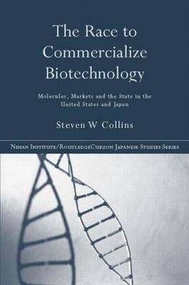 The Race to Commercialize Biotechnology: Molecules, Market and the State in Japan and the US - Nissan Institute/Routledge Japanese Studies (Paperback)