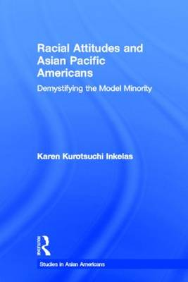 Racial Attitudes and Asian Pacific Americans: Demystifying the Model Minority - Studies in Asian Americans (Paperback)