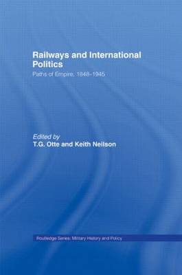 Railways and International Politics: Paths of Empire, 1848-1945 - Military History and Policy (Paperback)