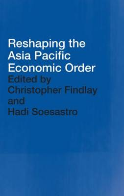 Reshaping the Asia Pacific Economic Order - PAFTAD Pacific Trade and Development Conference Series (Paperback)