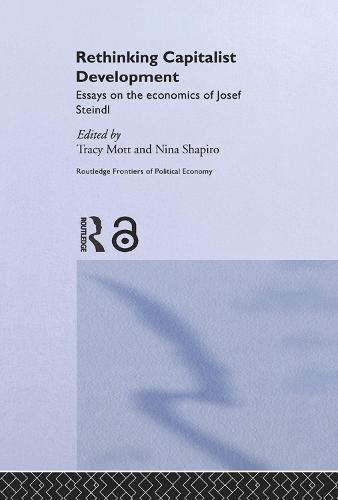 Rethinking Capitalist Development: Essays on the Economics of Josef Steindl - Routledge Frontiers of Political Economy (Paperback)