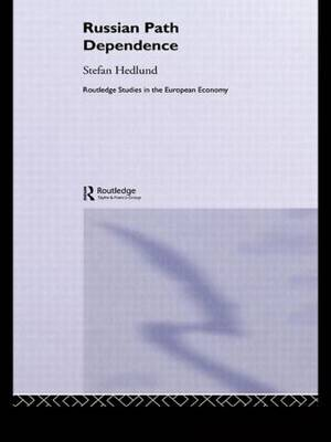 Russian Path Dependence: A People with a Troubled History - Routledge Studies in the European Economy (Paperback)