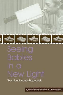 Seeing Babies in a New Light: The Life of Hanus Papousek (Paperback)