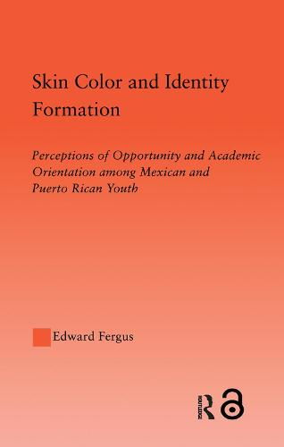 Skin Color and Identity Formation: Perception of Opportunity and Academic Orientation Among Mexican and Puerto Rican Youth - Latino Communities: Emerging Voices - Political, Social, Cultural and Legal Issues (Paperback)