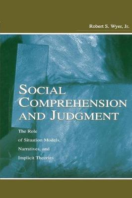 Social Comprehension and Judgment: The Role of Situation Models, Narratives, and Implicit Theories (Paperback)