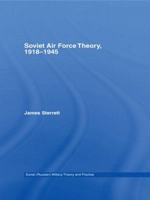Soviet Air Force Theory, 1918-1945 - Soviet Russian Study of War (Paperback)