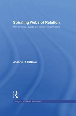 Spiraling Webs of Relation: Movements Toward an Indigenist Criticism - Indigenous Peoples and Politics (Paperback)