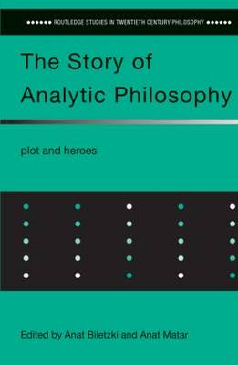 The Story of Analytic Philosophy: Plot and Heroes - Routledge Studies in Twentieth-Century Philosophy (Paperback)