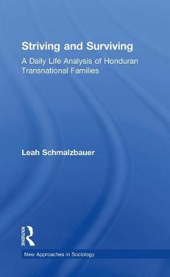 Striving and Surviving: A Daily Life Analysis of Honduran Transnational Families - New Approaches in Sociology (Paperback)