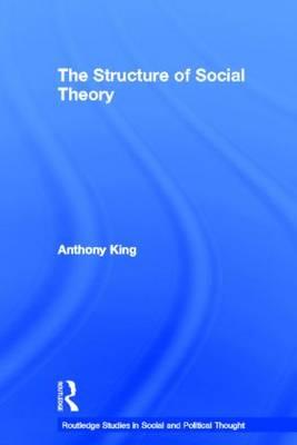 The Structure of Social Theory - Routledge Studies in Social and Political Thought (Paperback)