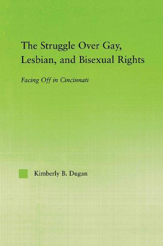 The Struggle Over Gay, Lesbian, and Bisexual Rights: Facing off in Cincinnati - New Approaches in Sociology (Paperback)