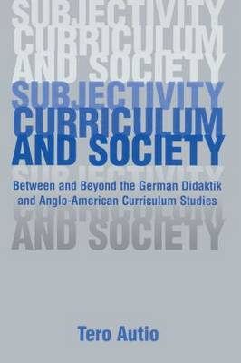 Subjectivity, Curriculum, and Society: Between and Beyond the German Didaktik and Anglo-American Curriculum Studies - Studies in Curriculum Theory Series (Paperback)