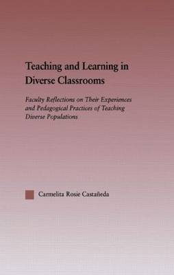 Teaching and Learning in Diverse Classrooms: Faculty Reflections on their Experiences and Pedagogical Practices of Teaching Diverse Populations - RoutledgeFalmer Studies in Higher Education (Paperback)