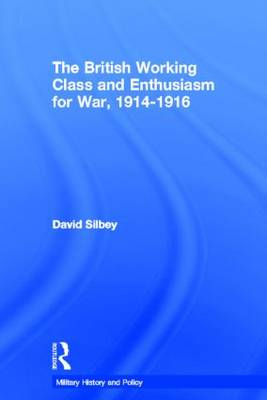 The British Working Class and Enthusiasm for War, 1914-1916 - Military History and Policy (Paperback)