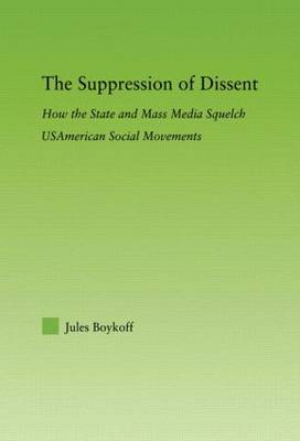 The Suppression of Dissent: How the State and Mass Media Squelch USAmerican Social Movements - New Approaches in Sociology (Paperback)