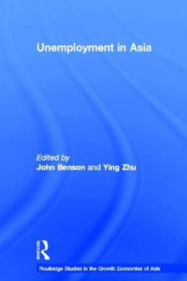Unemployment in Asia: Organizational and Institutional Relationships - Routledge Studies in the Growth Economies of Asia (Paperback)
