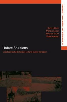 Unfare Solutions: Local Earmarked Charges to Fund Public Transport - Transport, Development and Sustainability Series (Paperback)