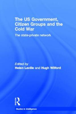 The US Government, Citizen Groups and the Cold War: The State-Private Network - Studies in Intelligence (Paperback)