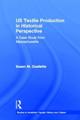 US Textile Production in Historical Perspective: A Case Study from Massachusetts - Studies in American Popular History and Culture (Paperback)