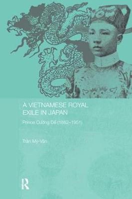 A Vietnamese Royal Exile in Japan: Prince Cuong De (1882-1951) - Routledge Studies in the Modern History of Asia (Paperback)