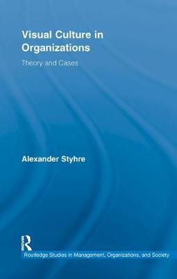 Visual Culture in Organizations: Theory and Cases - Routledge Studies in Management, Organizations and Society (Paperback)