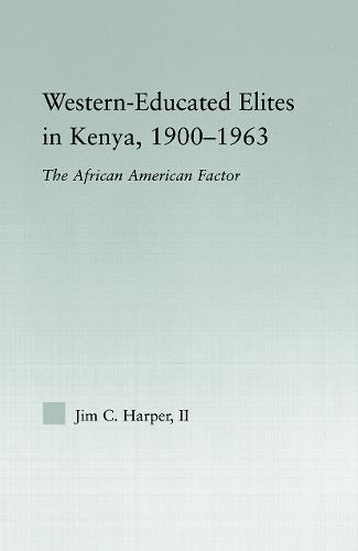 Western-Educated Elites in Kenya, 1900-1963: The African American Factor - African Studies (Paperback)