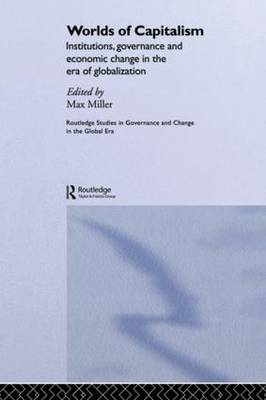 Worlds of Capitalism: Institutions, Economic Performance and Governance in the Era of Globalization - Routledge Studies in Governance and Change in the Global Era (Paperback)